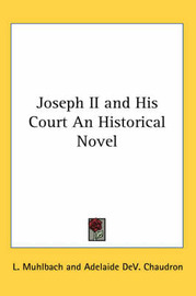 Joseph II and His Court An Historical Novel by L Muhlbach image