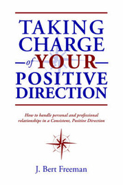 Taking Charge of Your Positive Direction by J. Bert Freeman image
