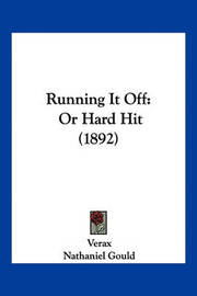 Running It Off: Or Hard Hit (1892) by . Verax