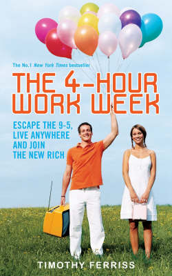The 4 hour Work Week : Escape the 9-5, Live Anywhere and Join the New Rich by Timothy Ferriss image