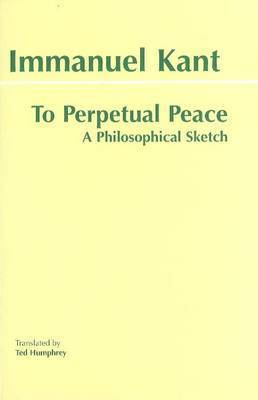 To Perpetual Peace by Immanuel Kant