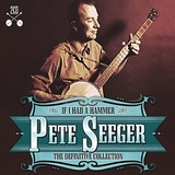 If I Had A Hammer - The Definitive Collection by Pete Seeger