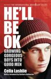 He'll be Ok: Growing Gorgeous Boys into Good Men by Celia Lashlie
