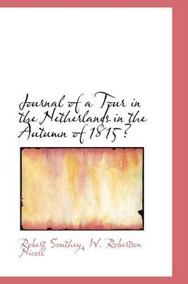 Journal of a Tour in the Netherlands in the Autumn of 1815 by Robert Southey