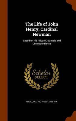 The Life of John Henry, Cardinal Newman by Wilfrid Philip Ward image