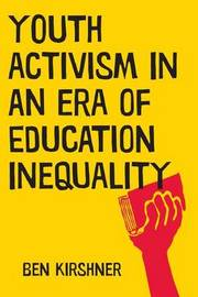 Youth Activism in an Era of Education Inequality by Ben Kirshner
