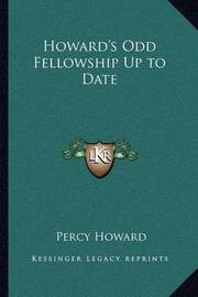 Howard's Odd Fellowship Up to Date by Percy Howard