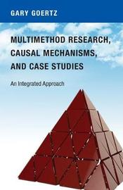 Multimethod Research, Causal Mechanisms, and Case Studies by Gary Goertz
