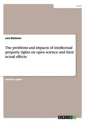 The Problems and Impacts of Intellectual Property Rights on Open Science and Their Actual Effects by Lars Buchner image
