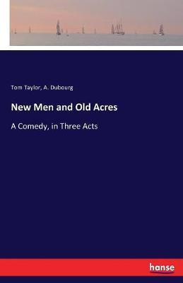 New Men and Old Acres by Tom Taylor