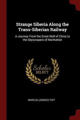 Strange Siberia Along the Trans-Siberian Railway by Marcus Lorenzo Taft image