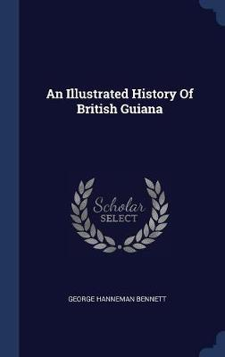 An Illustrated History of British Guiana by George Hanneman Bennett image