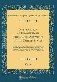 Investigation of Un-American Propaganda Activities in the United States, Vol. 3 by Committee on Un-American Activities