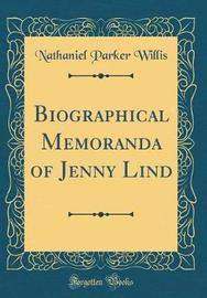 Biographical Memoranda of Jenny Lind (Classic Reprint) by Nathaniel Parker Willis image