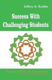 Success With Challenging Students by Jeffrey A Kottler