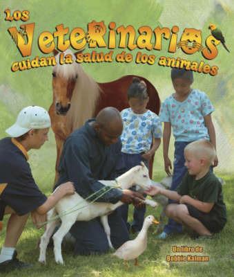 Los Veterinarios Cuidan La Salud de Los Animales by Bobbie Kalman image