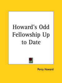 Howard's Odd Fellowship Up to Date (1909) by Percy Howard image