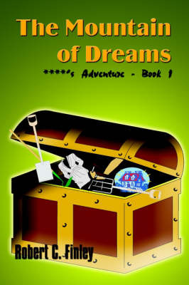 The Mountain of Dreams: ****'s Adventure - Book 1 by Robert C. Finley image