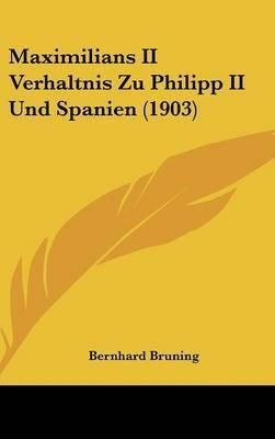 Maximilians II Verhaltnis Zu Philipp II Und Spanien (1903) by Bernhard Bruning image