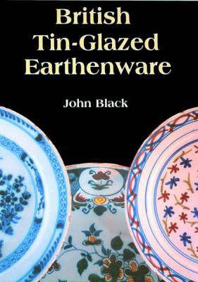 British Tin Glazed Earthenware by John Black