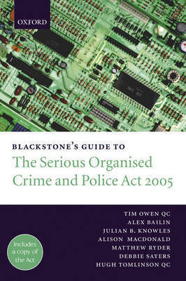 Blackstone's Guide to the Serious Organised Crime and Police Act: 2005 by Tim Owen, QC