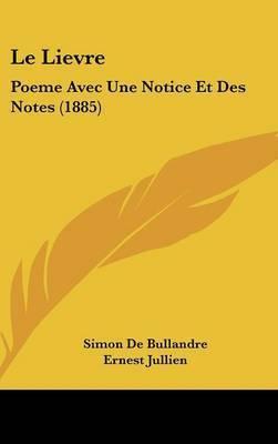 Le Lievre: Poeme Avec Une Notice Et Des Notes (1885) by Simon De Bullandre