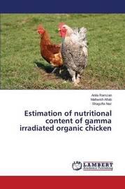 Estimation of Nutritional Content of Gamma Irradiated Organic Chicken by Ramzan Anila