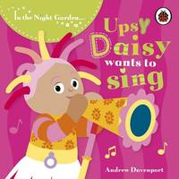 In the Night Garden: Upsy Daisy Wants to Sing by BBC image