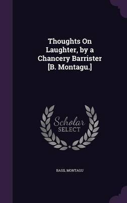 Thoughts on Laughter, by a Chancery Barrister [B. Montagu.] by Basil Montagu image