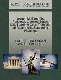 Joseph M. Bane, Sr., Petitioner, V. United States. U.S. Supreme Court Transcript of Record with Supporting Pleadings by Eugene Gressman