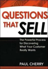 Questions That Sell: The Powerful Process for Discovering What Your Customer Really Wants by Paul Cherry image