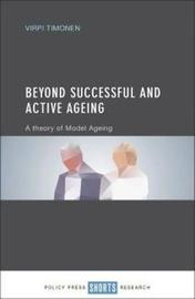 Beyond Successful and Active Ageing by Virpi Timonen