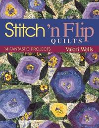 Stitch 'n' Flip Quilts by Valori Wells
