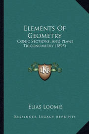 Elements of Geometry: Conic Sections, and Plane Trigonometry (1895) by Elias Loomis