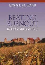 Beating Burnout in Congregations by Lynne M Baab