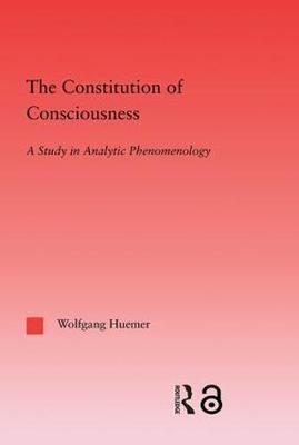 The Constitution of Consciousness by Wolfgang Huemer