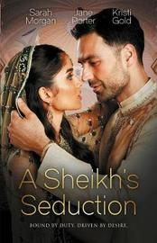 A Sheikh's Seduction/The Sheikh's Virgin Princess/The Sheikh's Chosen Queen/Persuading The Playboy King by Kristi Gold