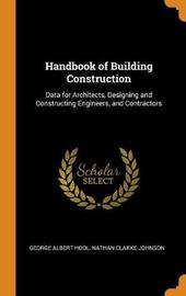 Handbook of Building Construction by George A Hool