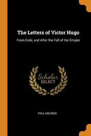 The Letters of Victor Hugo by Paul Meurice