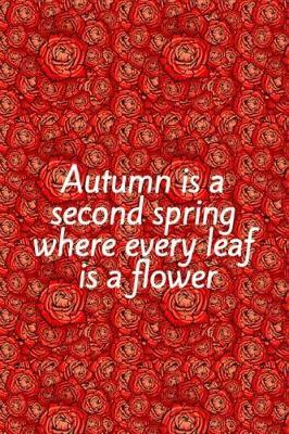 Autumn Is a Second Spring Where Every Leaf Is a Flower by Lola Yayo