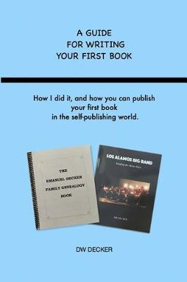 A Guide for Writing Your First Book by Dw Decker