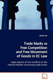 Trade Marks Vs Free Competition and Free Movement of Goods in EC Law by Martin Fott