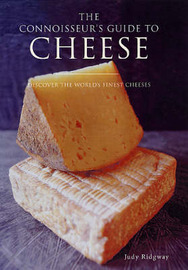The Connoisseur's Guide to Cheese: Discover the World's Finest Cheeses by Judy Ridgway image