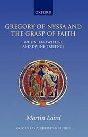 Gregory of Nyssa and the Grasp of Faith by Martin Laird