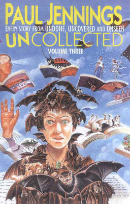 Uncollected 3: Omnibus Edition Containing Undone, Uncovered and Unseen by Paul Jennings