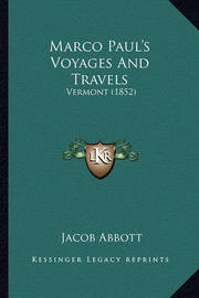 Marco Paul's Voyages and Travels Marco Paul's Voyages and Travels: Vermont (1852) Vermont (1852) by Jacob Abbott