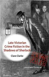 Late Victorian Crime Fiction in the Shadows of Sherlock by Clare Clarke