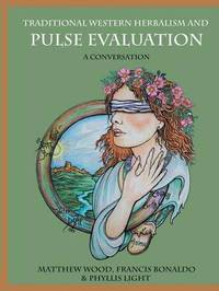 Traditional Western Herbalism and Pulse Evaluation by Matthew Wood