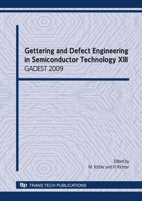 Gettering and Defect Engineering in Semiconductor Technology XIII: Proceedings of the XIIIth International Autumn Meeting, Dollnsee-Schorfheide, North of Berlin, Germany, September 26 - October 02, 2009