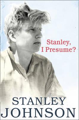 Stanley I Presume? by Stanley Johnson image